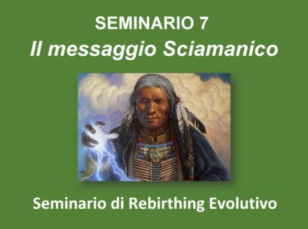 IL MESSAGGIO SCIAMANICO - Seminario di Rebirthing Evolutivo